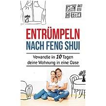 Entrümpeln nach Feng Shui: Verwandle in 10 Tagen deine Wohnung in eine Oase (Entrümpeln sie ihr Leben, Entrümpeln aufräumen, aufräumen für Anfänger, ... organisieren, Ordnung Haushalt, ausmisten)