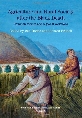 Agriculture and Rural Society After the Black Death: Common Themes and Regional Variations (Studies in Regional & Local History) (Studies in Regional and Local History)