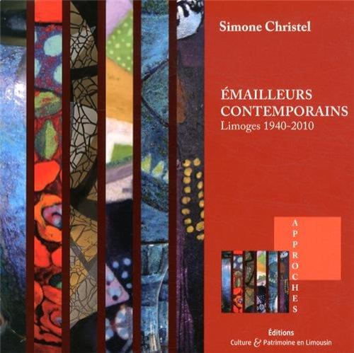 Emailleurs contemporains : Limoges, 1940-2010 par Simone Christel