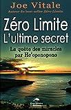 Zéro Limite L'ultime secret : La quête des miracles par Ho'oponopono