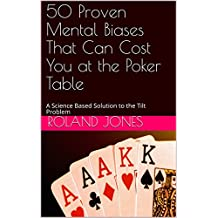 50 Proven Mental Biases That Can Cost You at the Poker Table: A Science Based Solution to the Tilt Problem (English Edition)