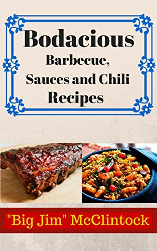 Bodacious Barbecue, Sauces and Chili Recipes: Barbecue chicken,BBQ Beef,Lamb,Pork,Cookbook,easy,slow cooker,exotic flavors, recipes,inventive,BBQ sauces,grill,ribs,bbq ... recipes,bbq grill,grilling (English Edition)