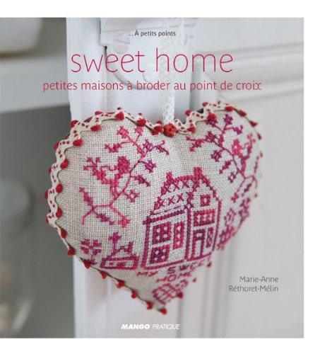 Sweet home : Petites maisons à broder au point de croix par Marie-Anne Réthoret-Mélin, Sylvie Beauregard