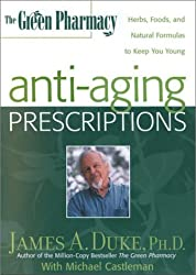 The Green Pharmacy Anti-Aging Prescriptions: Herbs, Foods, and Natural Formulas to Keep You Young by James A. Duke (2001-05-15)