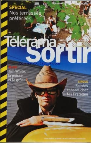 TELERAMA SORTIR [No 2839] du 09/06/2004 - SOIREES CABARET CHEZ LES FRATLLINI - JIM WHITE - SPECIAL NOS TERRASSES PREFEREES - LE MATCH - RED HOT CHILI PEPPER ET METALLICA - LA MAISON DE L'ARCHITECTURE AU COUVENT DES RECOLLETS - TOMER SISLEY - CINEMA - DU MUET AU PARLANT - JEAN FAUCHEUR - 3 ANS APRES LOUIS MALLE - UN DOCUMENTARISTE FILME PLACE DE LA REPUBLIQUE - LES NUS DE DENIS DARZACQ - EXPO TOUTANKHAMON A BALE