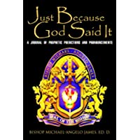 Just Because God Said It: A Journal of Prophetic Predictions and Pronouncements (English Edition)