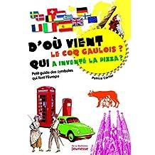 D'où vient le coq gaulois ? Qui a inventé la pizza ? : Petit guide des symboles qui font l'Europe