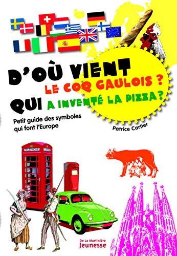 D'où vient le coq gaulois ? Qui a inventé la pizza ? : Petit guide des symboles qui font l'Europe par Patrice Cartier