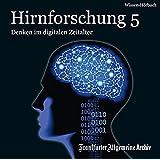 Hirnforschung 5: Denken im digitalen Zeitalter