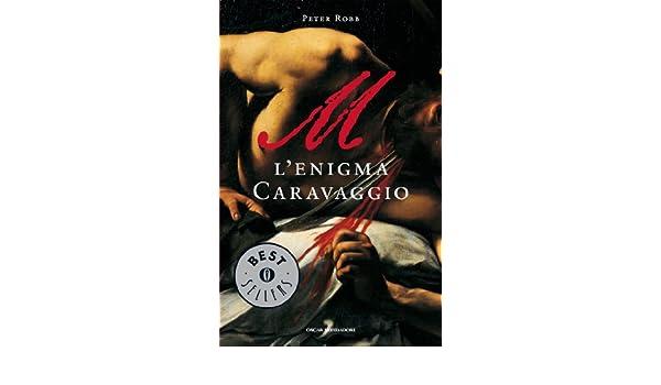 M L Enigma Caravaggio.M L Enigma Caravaggio Italian Edition Ebook Peter Robb
