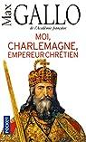 Moi, Charlemagne, empereur chrétien par Gallo