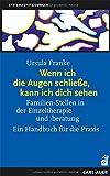 Wenn ich die Augen schliesse, kann ich dich sehen: Familien-Stellen in der Einzeltherapie und -beratung. Ein Handbuch für die Praxis - Ursula Franke