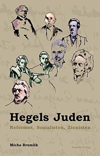 Hegels Juden: Reformer, Sozialisten, Zionisten (Jüdische Kulturgeschichte in der Moderne)