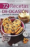 72 RECETAS DE OCASIÓN - CUPCAKES & GALLETAS: Para degustar a toda hora (Colección Cocina Fácil & Práctica nº 59)