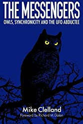 The Messengers: Owls, Synchronicity and the UFO Abductee by Mr. Mike Clelland (2015-12-03)