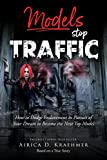Models Stop Traffic: How to Dodge Enslavement in Pursuit of Your Dream to Become the New Top Model (English Edition)