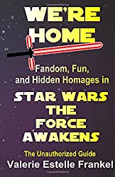 We're Home: Fandom, Fun, and Hidden Homages in Star Wars The Force Awakens