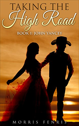 westerns-john-yancey-action-adventure-romance-taking-the-high-road-series-book-1