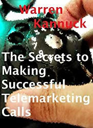 The Secrets to Making Successful Telemarketing Cold Calls (English Edition)