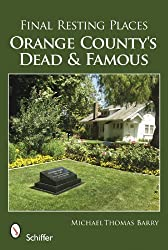 Final Resting Places: Orange County's Dead and Famous by Micheal Thomas Barry (2010-01-28)