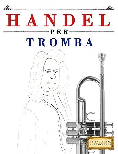 Handel per Tromba: 10 Pezzi Facili per Tromba Libro per Principianti