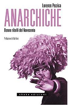 Anarchiche. Donne ribelli del Novecento (Underground) di [Pezzica, Lorenzo]
