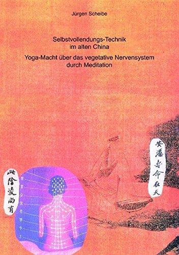 Selbstvollendungs-Technik im alten China: Yoga-Macht über das vegetative Nervensystem durch Meditation