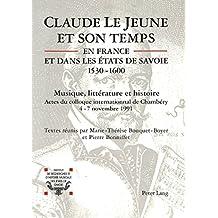 Claude Le Jeune et son temps en France et dans les Etats de Savoie (1530-1600): Musique et littérature