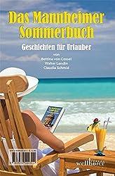 Das Mannheimer Sommerbuch: Geschichten für Daheimgebliebene / Geschichten für Urlauber