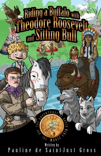Riding a Buffalo with Theodore Roosevelt and Sitting Bull: The Adventures of Little David and the Magic Coin (The America Series, Band 1)