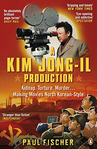 A Kim Jong-Il Production: The Incredible True Story of North Korea and the Most Audacious Kidnapping in History (English Edition)