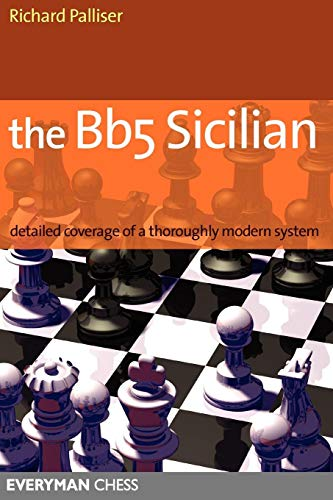The Bb5 Sicilian: Detailed Coverage of a Thoroughly Modern System (Everyman Chess) por Richard Palliser