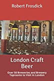 London Craft Beer: Over 50 Breweries and Brewery Taprooms to Visit in London