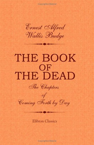 The Book of the Dead. The Chapters of Coming Forth by Day: A Vocabulary in Hieroglyphic to the Theban Recension of the Book of the Dead by Ernest Alfred Wallis Budge (6-Feb-2002) Paperback