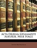 ACTA Diurna: Gesammelte Aufstze, Neue Folge