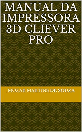 MANUAL DA IMPRESSORA 3D CLIEVER PRO (Portuguese Edition) eBook ...