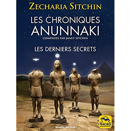Les Chroniques Anunnaki: Les derniers secrets (Savoirs Anciens)