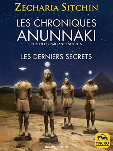 Les Chroniques Anunnaki: Les derniers secrets par Zecharia Sitchin