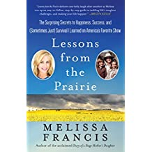 Lessons from the Prairie: The Surprising Secrets to Happiness, Success, and (Sometimes Just) Survival I Learned on America's Favorite Show (English Edition)