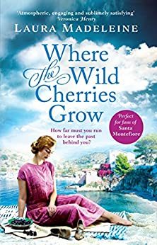 Where The Wild Cherries Grow: A timeless love story full of drama and intrigue by [Madeleine, Laura]