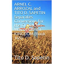 """ARNEL C. ARROZAL and TITO D. SAPETIN Separates Conversions for the GLORIOUS Way of CHRIST KINGDOM (Book 165) (""""10+3 MDGC Book"""")"""