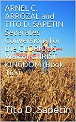 ARNEL C. ARROZAL and TITO D. SAPETIN Separates Conversions for the GLORIOUS Way of CHRIST KINGDOM (Book 165) (
