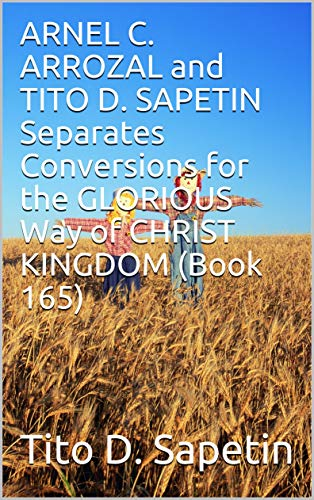 bee736d412a1d ARNEL C. ARROZAL and TITO D. SAPETIN Separates Conversions for the GLORIOUS  Way of CHRIST KINGDOM (Book 165) (