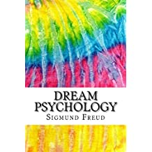 Dream Psychology: Includes MLA Style Citations for Scholarly Secondary Sources, Peer-Reviewed Journal Articles and Critical Essays (Squid Ink Classics)
