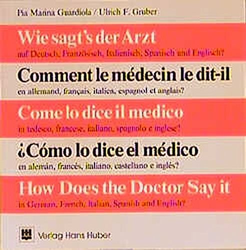 How Does the Doctor Say it?: Dictionary of Basic Medical Terms in German, French, Italian, Spanish and English
