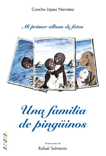 Una Familia De Pinguinos/ A Penguin Family (Primeros Lectores / First Readers) por Concha Lopez Narvaez