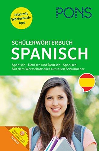 PONS Schülerwörterbuch Spanisch: Spanisch-Deutsch / Deutsch-Spanisch mit dem Wortschatz aller aktuellen Schulbücher und Wörterbuch-App