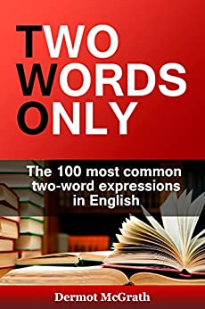 Two Words Only: The 100 most common two-word expressions in English (THE ONE HUNDRED SERIES Book 7) (English Edition) de [McGrath, Dermot]
