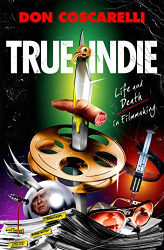 True Indie: Life and Death in Filmmaking par Don Coscarelli