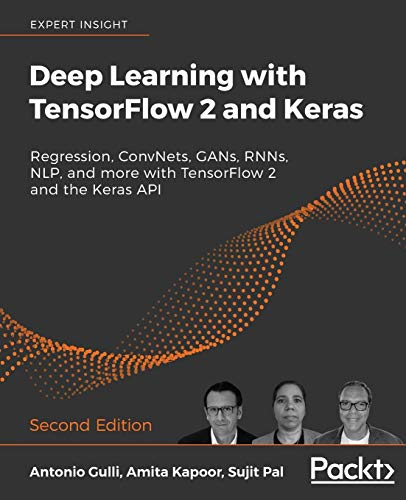 Deep Learning with TensorFlow 2 and Keras: Regression, ConvNets, GANs, RNNs, NLP, and more with TensorFlow 2 and the Keras API, 2nd Edition